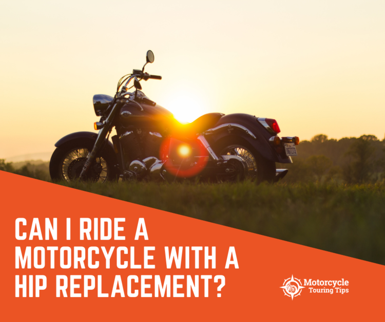 can i ride a motorcycle with a hip replacment